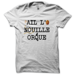 Tee-shirt original rigolo Ail l'oeuf nouille orque