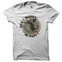 Tee-shirt original rigolo Don't worry