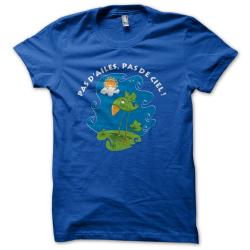 Tee-shirt original rigolo Pas d'ailes, pas de ciel